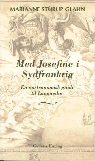 Marianne Stürup Glahn: Med Josefine i Sydfrankrig : en gastronomisk guide til Languedoc