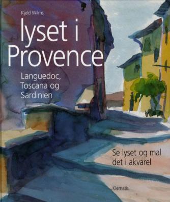 Kjeld Wilms: Lyset i Provence, Languedoc, Toscana og Sardinien