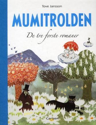 Tove Jansson: Mumitrolden : De tre første romaner : De små trolde og den store oversvømmelse, Kometen kommer, Troldmandens hat