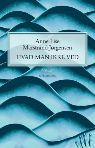 Anne Lise Marstrand-Jørgensen: Hvad man ikke ved : roman