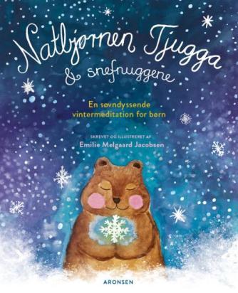 Emilie Melgaard Jacobsen: Natbjørnen Tjugga & snefnuggene : en søvndyssende vintermeditation for børn