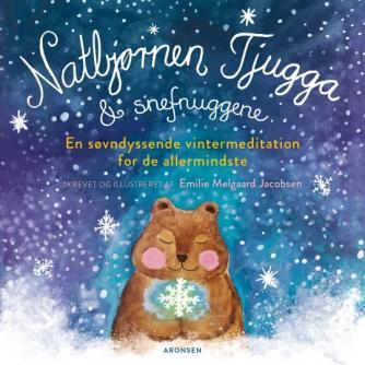 Emilie Melgaard Jacobsen: Natbjørnen Tjugga & snefnuggene : en søvndyssende vintermeditation for de allermindste (En søvndyssende vintermeditation for de allermindste)
