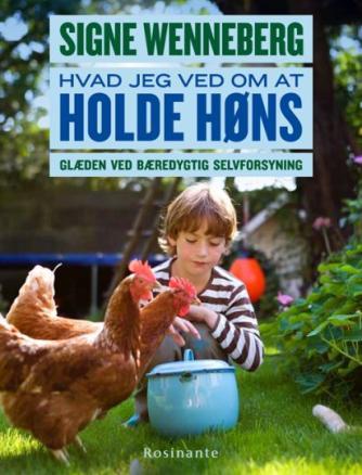 Signe Wenneberg: Hvad jeg ved om at holde høns : glæden ved bæredygtig selvforsyning