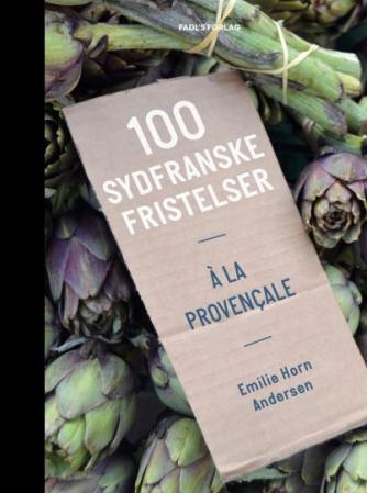 Emilie Horn Andersen: 100 sydfranske fristelser : à la provençale