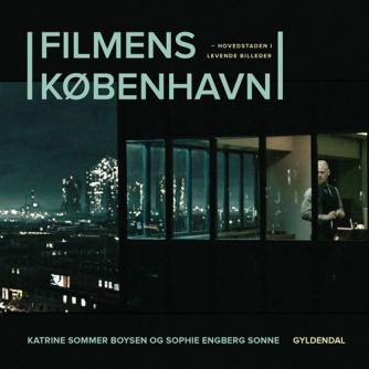 Katrine Sommer Boysen, Sophie Engberg Sonne: Filmens København : hovedstaden i levende billeder