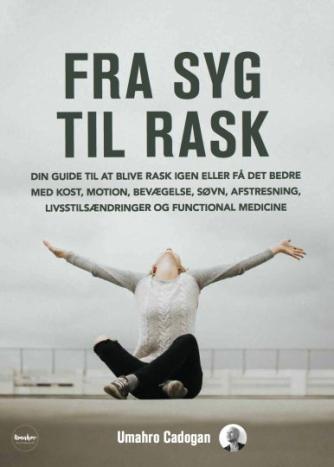 Oscar Umahro Cadogan: Fra syg til rask : din guide til at blive rask igen eller få det bedre med kost, motion, bevægelse, søvn, afstresning, livsstilsændringer og functional medicine