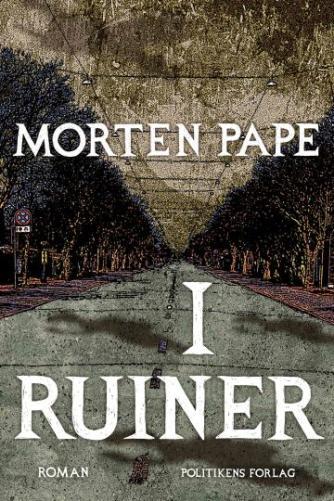 Morten Pape (f. 1986): I ruiner : roman